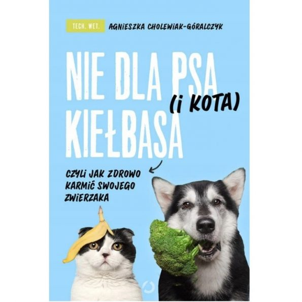 Nie dla psa i kota kiełbasa, Agnieszka CHolewiak Góralczyk (2)